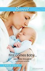 First Comes Baby... : Mills & Boon Sweet - Michelle Douglas