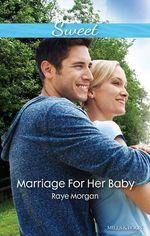 Marriage For Her Baby : Mills & Boon Sweet - Morgan Raye