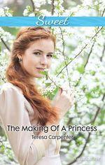 The Making Of A Princess : Mills & Boon Sweet - Carpenter Teresa