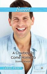 A Cowboy To Come Home To : Sweet Single - Donna Alward