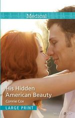 His Hidden American Beauty : Mills & Boon Medical - Cox Connie