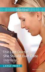 The Last Doctor She Should Ever Date : Mills & Boon Medical - George Louisa