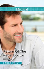 Return Of The Rebel Doctor : Mills & Boon Medical - Neil Joanna