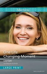 One Life Changing Moment : Mills & Boon Medical - Clark Lucy