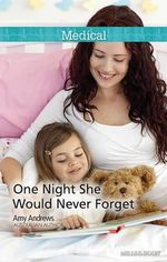 One Night She Would Never Forget : Mills & Boon Medical - Amy Andrews