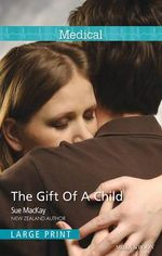 The Gift Of A Child : Medical Single - Sue MacKay