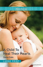 A Child To Heal Their Hearts : Mills & Boon Medical - Dianne Drake