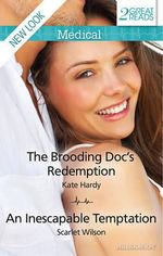 The Brooding Doc's Redemption/an Inescapable Temptation : Mills & Boon Medical - Hardy, Scarlet Wilson Kate