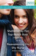 Sheltered By Her Top-Notch Boss/Reawakening His Shy Nurse : Mills & Boon Medical - Joanna Neil