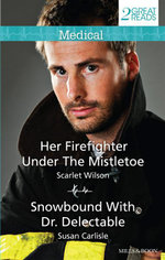 Her Firefighter Under The Mistletoe/Snowbound With Dr. Delectable : Her Firefighter Under The Mistletoe / Snowbound With Dr. Delectable - Scarlet Wilson