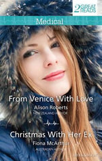From Venice With Love / Christmas With Her Ex : Mills & Boon Medical - Alison Roberts