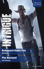 Bodyguard Under Fire/The Betrayed : Bodyguard Under Fire / The Betrayed - Elle James