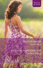 Crossing Nevada/wish Upon A Christmas Star : Mills & Boon Blush Duo - Watt, Darlene Gardner Jeannie