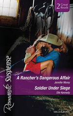 A Rancher's Dangerous Affair/soldier Under Siege - Jennifer Morey