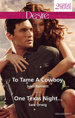 To Tame a Cowboy / One Texas Night... : To Tame A Cowboy / One Texas Night... - Jules Bennett