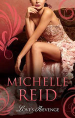 Love's Revenge : The Italian's Revenge / A Passionate Marriage / The Brazilian's Blackmailed Bride - Michelle Reid
