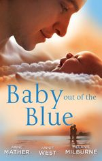 Baby Out Of The Blue/The Greek Tycoon's Pregnant Wife/Forgotten Mistress, Secret Love-Child/The Secret Baby Bargain : The Greek Tycoon's Pregnant Wife / Forgotten Mistress, Secret Love-Child / The Secret Baby Bargain - Anne Mather