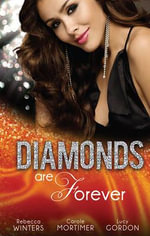Diamonds Are Forever : The Royal Marriage Arrangement/The Diamond Bride/The Diamond Dad - Carole Mortimer