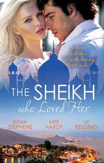 The Sheikh Who Loved Her : Ruling Sheikh, Unruly Mistress / Surrender To The Playboy Sheikh / Her Desert Dream - Kate Stephens