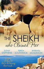 The Sheikh Who Claimed Her : Master Of The Desert / The Sheikh's Reluctant Bride / Accidentally The Sheikh's Wife - Susan Stephens