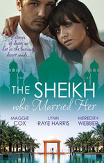 The Sheikh Who Married Her : One Desert Night / One Desert Night / Desert Doctor, Secret Sheikh - Maggie Cox