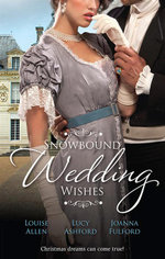 Snowbound Wedding Wishes / An Earl Beneath the Mistletoe / Twelfth Night Proposal / Christmas at Oakhurst Manor : An Earl Beneath The Mistletoe / Twelfth Night Proposal / Christmas At Oakhurst Manor - Louise Allen