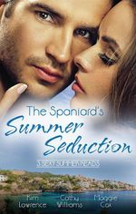 The Spaniard's Summer Seduction/Under The Spaniard's Lock And Key/The Secret Spanish Love-Child/Surrender To Her Spanish Husband : Under The Spaniard's Lock And Key / The Secret Spanish Love-Child / Surrender To Her Spanish Husband - Kim Lawrence