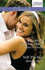 A Perfectly Imperfect Match/still The One - Ferrarella, Michelle Major Marie