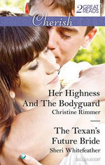 Her Highness And The Bodyguard / The Texan's Future Bride : Cherish Duo - Christine Rimmer
