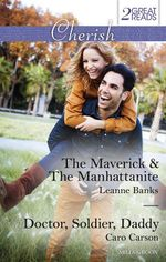 The Maverick & The Manhattanite/Doctor, Soldier, Daddy : The Maverick & The Manhattanite / Doctor, Soldier, Daddy - Leanne Banks