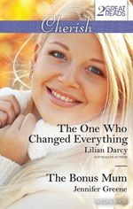 The One Who Changed Everything/The Bonus Mum : The One Who Changed Everything / The Bonus Mum - Lilian Darcy