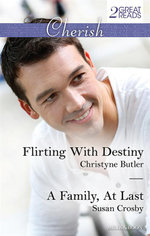 Flirting With Destiny / A Family, At Last - Christyne Butler