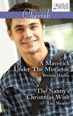 A Maverick Under The Mistletoe / The Nanny's Christmas Wish : Mills & Boon Cherish - Brenda Harlen