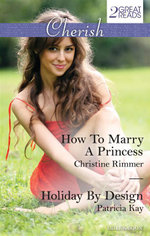 How To Marry A Princess/Holiday By Design : How To Marry A Princess / Holiday By Design - Christine Rimmer