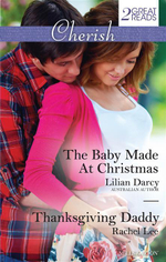 The Baby Made At Christmas/Thanksgiving Daddy : The Baby Made At Christmas / Thanksgiving Daddy - Lilian Darcy