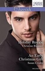 Holiday Royale/An Early Christmas Gift : Holiday Royale / An Early Christmas Gift - Christine Rimmer