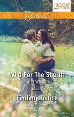Wild for the Sheriff / Finding Justice : Mills & Boon Essence - Kathleen O'Brien
