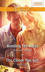 Bending The Rules/the Closer You Get : Mills & Boon Essence - Watson, Kristi Gold Margaret