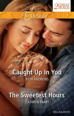 Caught Up In You/The Sweetest Hours : Caught Up In You / The Sweetest Hours - Beth Andrews