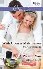 Wish Upon A Matchmaker/A Weaver Vow - Marie Ferrarella