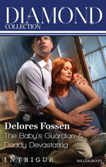 The Baby's Guardian / Daddy Devastating : Delores Fossen Diamond Collection - Delores Fossen