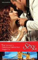 The Tycoon's Delicious Distraction : Sexy S. - Maggie Cox