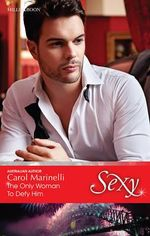 The Only Woman To Defy Him : Sexy Series - Carol Marinelli