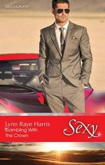 Gambling With The Crown : Sexy S. - Lynn Raye Harris
