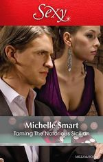 Taming The Notorious Sicilian - Michelle Smart