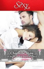 A Night in the Prince's Bed : Mills & Boon Sexy - Chantelle Shaw