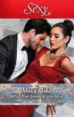What the Greek Wants Most - Maya Blake