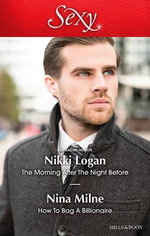 The Morning After the Night Before / How to Bag A Billionaire - Nikki Logan