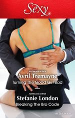 Turning the Good Girl Bad / Breaking the Bro Code - Avril Tremayne