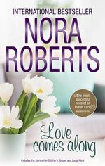 Love Comes Along/The Best Mistake/Local Hero : Mills & Boon Special Releases    - Nora Roberts